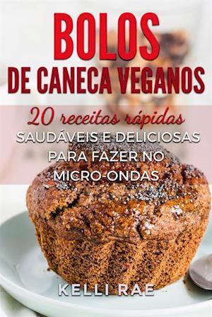 Bolos de caneca veganos: 20 receitas rapidas, saudaveis e deliciosas para fazer no micro-ondas af Kelli Rae