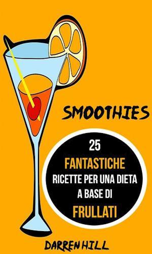Smoothies: 25 Fantastiche Ricette per Una Dieta a Base di Frullati af Darren Hill