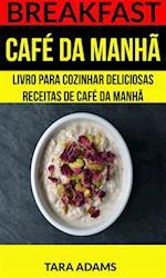 Breakfast: Cafe da Manha: Livro para cozinhar Deliciosas Receitas de Cafe da Manha