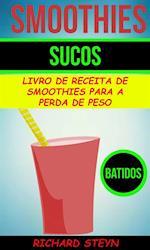 Smoothies: Sucos: Livro de Receita de Smoothies Para a Perda de Peso (Batidos) af Richard Steyn