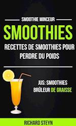 Smoothies: Recettes de smoothies pour perdre du poids (Jus: Smoothies Bruleur De graisse: Smoothie Minceur)