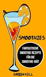Smoothies: Fantastische Smoothie Rezepte fur die Smoothie-Diat