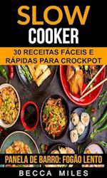 Slow Cooker: 30 Receitas faceis e rapidas para Crockpot (Panela de barro:  Fogao lento)