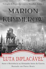 Luta Implacavel - Amor e Resistencia na Alemanha Antes da Guerra af Marion Kummerow