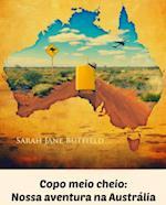 Copo meio cheio: Nossa aventura na Australia