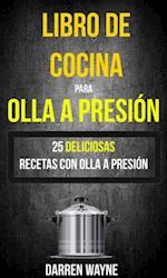 Libro de Cocina para Olla a Presion - 25 deliciosas recetas con olla a presion (Recetas: Pressure Cooker)
