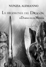 El Dominio de los Mundos - Volumen I  - La Hegemonia del Dragon