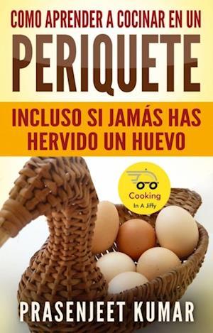Como Aprender a Cocinar en un Periquete Incluso si Jamas has hervido un Huevo