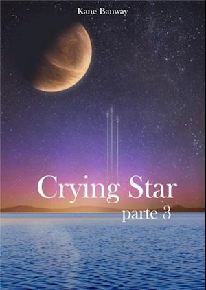 Crying Star, Parte 3 af Kane Banway