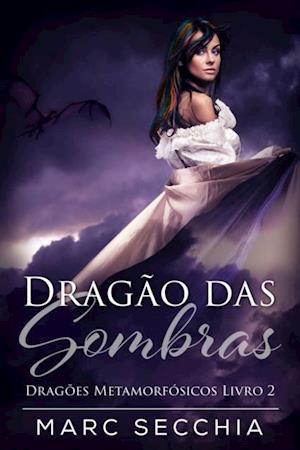 Dragao das Sombras - Dragoes Metamorfosicos Livro 2 af Marc Secchia