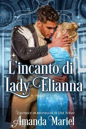 L'incanto di Lady Elianna af Amanda Mariel