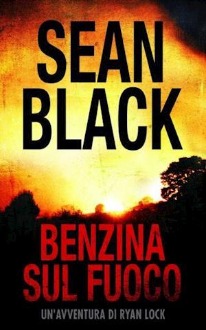 Benzina sul fuoco : Serie di Ryan Lock vol. 6 af Sean Black