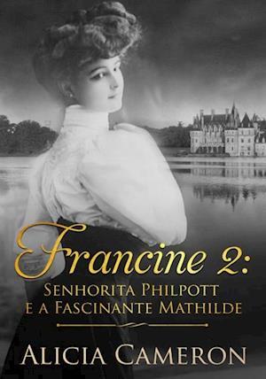 Francine 2 - Srta. Philpott e a Fascinante Mathilde af Alicia Cameron