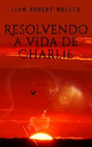 Resolvendo a vida de Charlie af Liam Robert Mullen