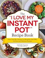 I Love My Instant Pot Recipe Book