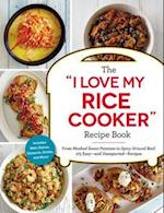 'I Love My Rice Cooker' Recipe Book (I Love My Series)