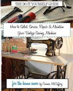 How to Select, Service, Repair & Maintain Your Vintage Sewing Machine af Connie Mccaffery