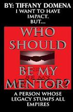 I Want to Have Impact, But Who Should Be My Mentor?