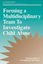 Forming a Multidisciplinary Team to Investigate Child Abuse