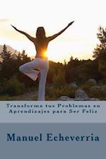 Transforma Tus Problemas En Aprendizajes Para Ser Feliz af Manuel Echeverria