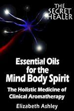 The Essential Oils of the Mind Body Spirit af Mrs Elizabeth Ashley