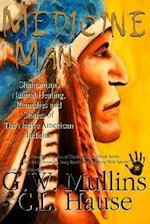 Medicine Man - Shamanism, Natural Healing, Remedies and Stories of the Native American Indians af G. W. Mullins