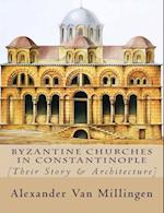 Byzantine Churches in Constantinople af Alexander Van Millingen