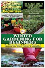 Container Gardening for Beginners & the Ultimate Guide to Vegetable Gardening for Beginners & Winter Gardening for Beginners