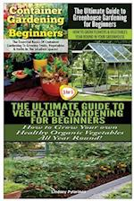 Container Gardening for Beginners & the Ultimate Guide to Greenhouse Gardening for Beginners & the Ultimate Guide to Vegetable Gardening for Beginners