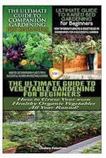 The Ultimate Guide to Companion Gardening for Beginners & the Ultimate Guide to Raised Bed Gardening for Beginners & the Ultimate Guide to Vegetable G
