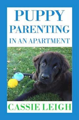 Bog, paperback Puppy Parenting in an Apartment af Cassie Leigh