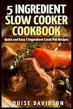5 Ingredient Slow Cooker Cookbook