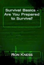 Survival Basics - Are You Prepared to Survive?