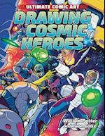 Drawing Cosmic Heroes (Ultimate Comic Art)