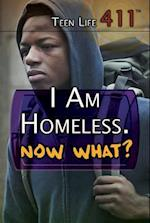 I Am Homeless. Now What? (Teen Life 411)