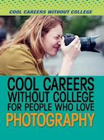 Cool Careers Without College for People Who Love Photography (Cool Careers Without College)