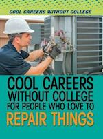 Cool Careers Without College for People Who Love to Repair Things (Cool Careers Without College)