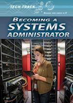 Becoming a Systems Administrator (Tech Track Building Your Career in It)