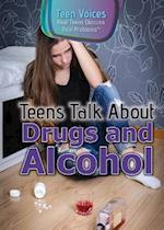Teens Talk about Drugs and Alcohol (Teen Voices Real Teens Discuss Real Problems)