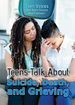 Teens Talk About Suicide, Death, and Grieving (Teen Voices Real Teens Discuss Real Problems)