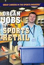 Dream Jobs in Sports Retail (Great Careers in the Sports Industry)