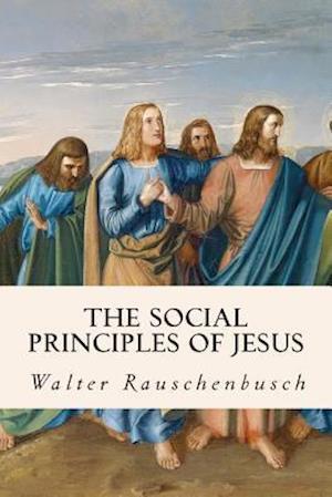 Bog, paperback The Social Principles of Jesus af Walter Rauschenbusch