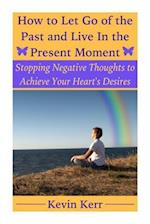 How to Let Go of the Past and Live in the Present Moment