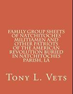 Family Group Sheets of Natchitoches Militiamen and Other Patriots of the American Revolution Buried in Natchitoches Parish, La af Tony L. Vets