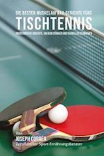 Die Besten Muskelaufbau-Gerichte Furs Tischtennis