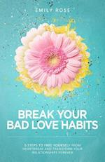 Break Your Bad Love Habits