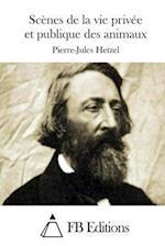 Scenes de La Vie Privee Et Publique Des Animaux af Pierre Jules Hetzel