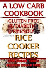 Rice Cooker Recipes - A Low Carb Cookbook - Low Sugar & 1001% Refined Sugar Free - Gluten Free & Diabetic Friendly