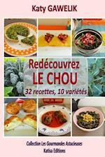 Redecouvrez Le Chou 32 Recettes, 10 Varietes