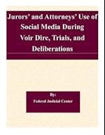 Jurors' and Attorneys' Use of Social Media During Voir Dire, Trials, and Deliberations